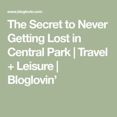 The Secret to Never Getting Lost in Central Park | Travel + Leisure | Bloglovin'