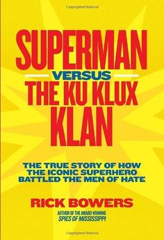 Superman versus the Ku Klux Klan: The True Story of How the Iconic Superhero Battled the Men of Hate by Richard Bowers, http://www.amazon.com/dp/1426309155/ref=cm_sw_r_pi_dp_Th7asb049GP07