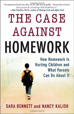 The Case Against Homework: How Homework Is Hurting Children and What Parents Can Do About It, http://www.amazon.com/dp/030734018X/ref=cm_sw_r_pi_awdm_wAabtb16713YZ