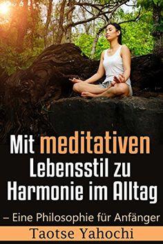Mit meditativen Lebensstil zu Harmonie im Alltag - Eine Philosophie für Anfänger