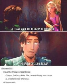 When Flynn Rider turned out to be the first really relatable male character. - When Flynn Rider turned out to be the first really relatable male character. Disney Princes Funny, Funny Disney Characters, Disney Princess Memes, Disney And Dreamworks, Disney Movies, Disney Stuff, Flynn Rider, Humour Disney, Funny Disney Memes