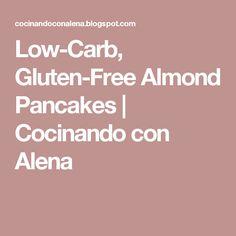 Low-Carb, Gluten-Free Almond Pancakes | Cocinando con Alena