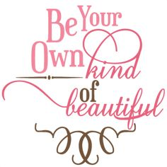 Be Your Own Kind Of Beautiful SVG Phrase svg files svg cuts cute svgs