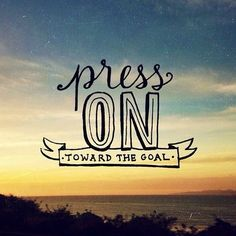 Press on!!! Philippians 3:13,14 my QT this morning