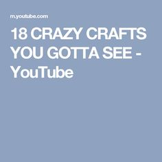 18 CRAZY CRAFTS YOU GOTTA SEE - YouTube