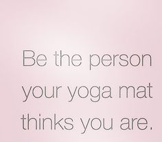 Be the person your yoga mat thinks you are