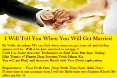 I will tell you when you will get married by Astrology System.   i find Accurate Marriage and Relationship timing using Planetary Transit, Planets Timing Periods, Annual Chart, Jamini System and much more.   If you want all details of your spouse like appearance, character, education , wealth and Family life, where you will meet your spouse, first letter of spouse name then check below for extra gigs.    Requirement : Birth Date, Birth Time , Birth Place  100% Money back Guaranteed If…