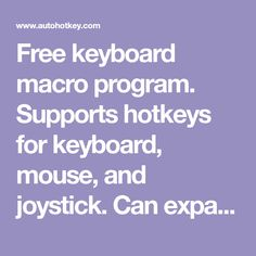 Supports hotkeys for keyboard, mouse, and joystick. Can expand abbreviations as you type them (AutoText). Macro Program, Programming, Free, Computers, Desktop, Apps, Tech, Technology, App