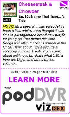 #MUSIC #PODCAST  Cheesesteak & Chowder    Ep. 92: Name That Tune... 's Title    READ:  https://podDVR.COM/?c=d9602cdb-7487-3955-5fb8-b3e772d606f3