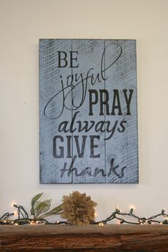 Be Joyful Pray Always Give Thanks Pallet Wood Sign Home Decor Wall Decor Rustic Wood Sign Vintage Wood Sign Housewarming Gift  Wedding Gift by RusticlyInspired on Etsy https://www.etsy.com/listing/226450522/be-joyful-pray-always-give-thanks-pallet