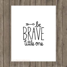 Be Brave Little One.  8x10 digital printable.  by MintPeonyDesigns