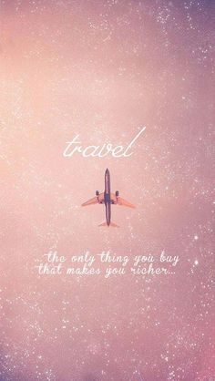 Travel: the only thing you buy that makes you richer.