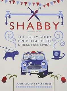 Shabby - The Jolly Good British Guide to Stress-free Living av Josie Lloyd - Short & sweet - Read a book with less than 100 pages (or a book you can finish in one sitting)