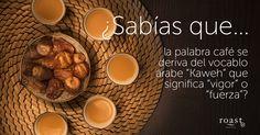 """¿Sabías que... la palabra café se deriva del vocablo árabe """"Kaweh"""" que significa """"vigor"""" o """"fuerza""""?"""