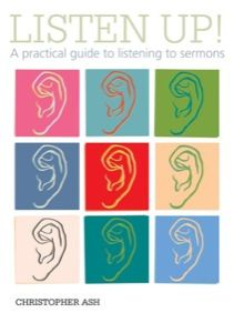 Listen Up!: A Practical Guide to Listening to Sermons ~ by Christopher Ash