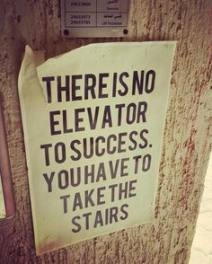 There is no elevator to success you have to take the stairs!  Taken from a campus of an Arab university!  #elmens #quotes #quote #quotestoliveby #love #quotestags #nofilter #inspiration #quoteoftheday #life #quotesoftheday #quotestagram #words #funny #inspire #instaquote #motivation #quotesaboutlifequotesandsayings #smile #tweegram #word #writer #loveit #lovequotes #reading #readit #realtalk #tagsta #truestory #tumblr