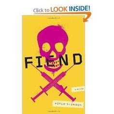 Fiend: A Novel: Peter Stenson.. unsatisfying reviews, but it sounds interesting.