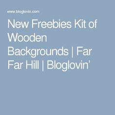 New Freebies Kit of Wooden Backgrounds   Far Far Hill   Bloglovin'