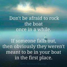 Don't be afraid to rock the boat once in a while