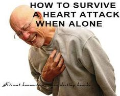 HOW TO SURVIVE A HEART ATTACK WHEN ALONE!