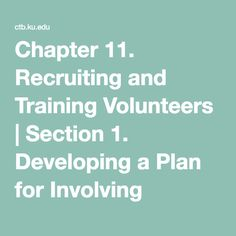 Chapter 11. Recruiting and Training Volunteers   Section 1. Developing a Plan for Involving Volunteers   Main Section   Community Tool Box