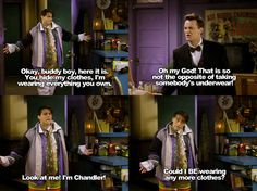 Could I BE wearing any more clothes?! Haha probably the best joey and chandler moment EVER