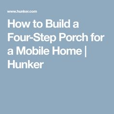 How to Build a Four-Step Porch for a Mobile Home | Hunker