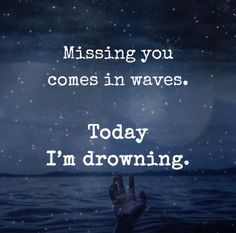 Missing you comes in waves . today I am drowning Super Soul Sunday, Gandhi, Missing Someone In Heaven, Drowning Quotes, Mom In Heaven Quotes, In Loving Memory Quotes, Wave Quotes, I Miss My Sister, Fresh Quotes