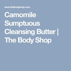 Camomile Sumptuous Cleansing Butter | The Body Shop