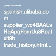 spanish.alibaba.com supplier_wc4BAALsHqApgFbmUu3RcaIxlt9b trade_history.html?spm=a2700.7787043.a371w.3.dr6Ahu Spanish, History, Shopping, Historia, Spanish Language