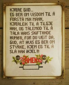 Ii is om Norwegian , saying: god, please hive me visdom to undertand all my husband ( stupid) things. Please dont give me strength. Sice I migth kill him. Diy Nightstand, Give Me Strength, Wall Quotes, Motto, Cross Stitch Embroidery, Pb Teen, Diy Design, Diy And Crafts, Give It To Me