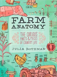 Farm Anatomy by Julia Rothman (Recomended by Rachel Khoo)    When you're reading the book, you'll really feel like you've been transported to a real farm. You can imagine crisp autumn leaves crunching underfoot, and the smell of tomatoes ripening on the vine. And you might even catch yourself out daydreaming about swims in a creek, or running through a enormous vegetable garden.