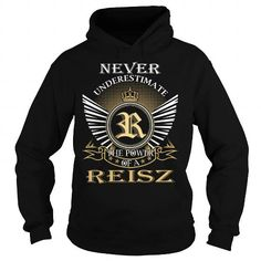 Awesome Tee Never Underestimate The Power of a REISZ - Last Name, Surname T-Shirt T shirts