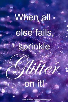 When all else fails, sprinkle glitter on it!
