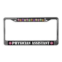 Physician Assistant License Plate Frame on CafePress.com