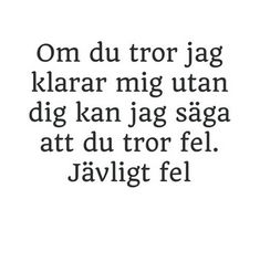 ensamochensam Sad Love Quotes, Some Quotes, Hard To Love, Love You, Miss My Ex, Swedish Quotes, You Broke My Heart, Different Quotes, Heartbroken Quotes