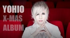 """The Swedish visual kei artist YOHIO will release a Christmas Album in November. It mostly contains traditional Swedish Christmas songs. There is also the Japanese """"December love song"""" by GACKT, her..."""