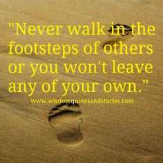 Never Walk in the footsteps of others
