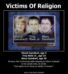These are just a few of the thousands who have come to harm because of religion.