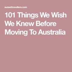 101 Things We Wish We Knew Before Moving To Australia