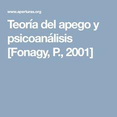 Teoría del apego y psicoanálisis [Fonagy, P., 2001]