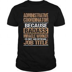 ADMINISTRATIVE COORDINATOR T Shirts, Hoodie Sweatshirts