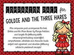 "This companion pack accompanies the book, ""Goldie and the Three Hares"" by Margie Palatini, and targets the following skills: comparing/contrasting, cause/effect, comprehension, attributes and character traits, subject-verb agreement, and direction following related to positional concepts!"