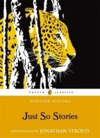 Just So Stories by Rudyard Kipling. Penguin classics edition of these best loved classic animal tales. With an introduction from Jonathan Stroud (author of the Bartimaeus Trilogy)