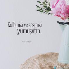 """#biracayipblog • """"Kalbinizi ve sesinizi yumuşatın."""" - Cahit Zarifoğlu • ✍ [Okur Postası: posta@biracayipblog.com] • www.biracayipblog.com"""