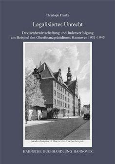 Christoph Franke : Legalisiertes Unrecht : Devisenbewirtschaftung und Judenverfolgung am Beispiel des Oberfinanzpräsidiums Hannover 1931-1945. Hannover : Hansche Buchhandlung, 2011.