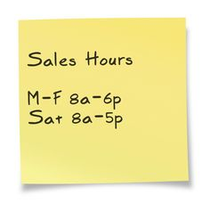 Sales Hours    Mon:	8:00a - 6:00p  Tues:	8:00a - 6:00p  Wed:	8:00a - 6:00p  Thurs:	8:00a - 6:00p  Fri:	8:00a - 6:00p  Sat:	8:00a - 5:00p