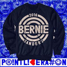 Bernie Sanders swag, big bold political design and typography hand screen printed on a sweatshirt. Feel the bern! Print Liberation Sales donated to Bernie's campaign! PrintLiberation.com