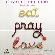 """Another must-listen from my #AudibleApp: """"Eat, Pray, Love"""" by Elizabeth Gilbert, narrated by Elizabeth Gilbert."""