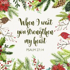 """When I wait you strengthen my heart."" -Psalm 27:14 [Daystar.com]"